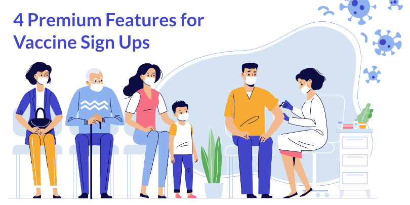 4 Premium Features for Vaccine Sign Ups