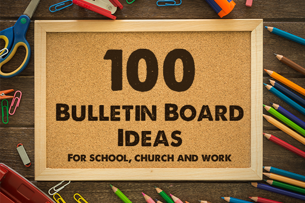 100 Bulletin Board Ideas for School, Church and Work