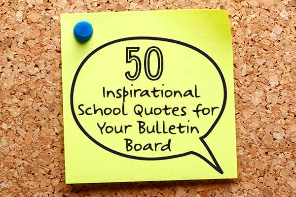 50 Inspirational School Quotes for Your Bulletin Board